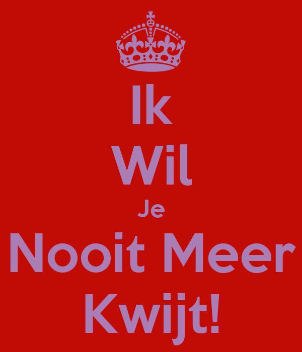 Ik Meer Wil Nooit-13238